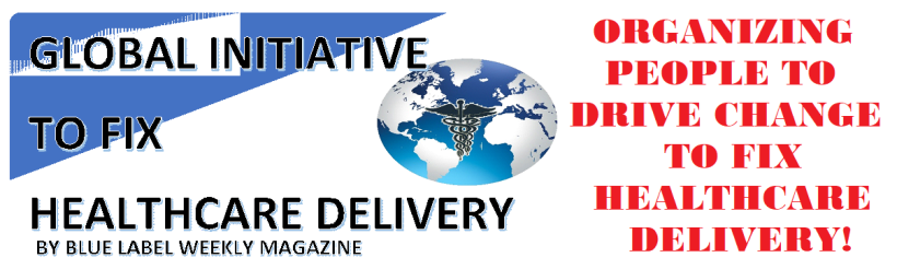 GLOBAL INITIATIVE TO FIX HEALTHCARE DELIVERY BY BLUE LABEL WEEKLY MAGAZINE
